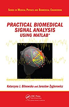 """Practical Biomedical Signal Analysis Using MATLAB® (Series in Medical Physics and Biomedical Engineering Book 19) (English Edition)"",作者:[Blinowska, Katarzyn J., Zygierewicz, Jaroslaw]"