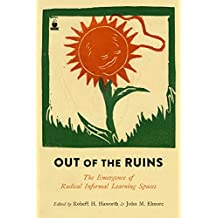 Out of the Ruins: The Emergence of Radical Informal Learning Spaces (English Edition)