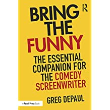 Bring the Funny: The Essential Companion for the Comedy Screenwriter (English Edition)