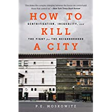 How to Kill a City: Gentrification, Inequality, and the Fight for the Neighborhood (English Edition)
