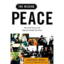 The Missing Peace: The Inside Story of the Fight for Middle East Peace (English Edition)