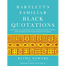 Bartlett's Familiar Black Quotations: 5,000 Years of Literature, Lyrics, Poems, Passages, Phrases, and Proverbs from Voices Around the World (English Edition)