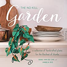 The No-Kill Garden: A Collection of Handcrafted Plants for the Blackest of Thumbs (English Edition)