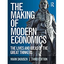 The Making of Modern Economics: The Lives and Ideas of the Great Thinkers (English Edition)
