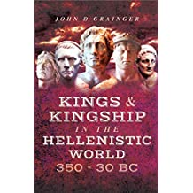 Kings and Kingship in the Hellenistic World 350 - 30 BC (English Edition)