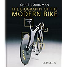 Chris Boardman: The Biography of the Modern Bike: The Ultimate History of Bike Design (English Edition)