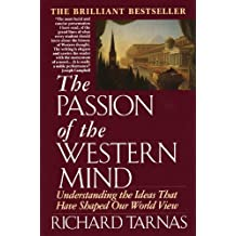 Passion of the Western Mind: Understanding the Ideas That Have Shaped Our World View (English Edition)