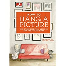 How to Hang a Picture: And Other Essential Lessons for the Stylish Home (English Edition)