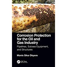 Corrosion Protection for the Oil and Gas Industry: Pipelines, Subsea Equipment, and Structures (English Edition)