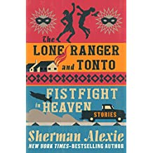 The Lone Ranger and Tonto Fistfight in Heaven: Stories (English Edition)