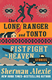 The Lone Ranger and Tonto Fistfight in Heaven (English Edition)