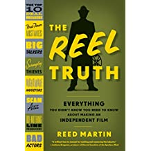 The Reel Truth: Everything You Didn't Know You Need to Know About Making an Independent Film (English Edition)