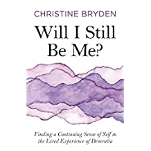 Will I Still Be Me?: Finding a Continuing Sense of Self in the Lived Experience of Dementia (English Edition)