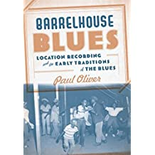 Barrelhouse Blues: Location Recording and the Early Traditions of the Blues (English Edition)