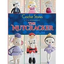 Crochet Stories: E. T. A. Hoffmann's The Nutcracker (Dover Knitting, Crochet, Tatting, Lace) (English Edition)