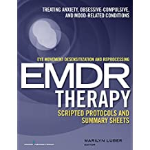 Eye Movement Desensitization and Reprocessing (EMDR)Therapy Scripted Protocols and Summary Sheets: Treating Anxiety, Obsessive-Compulsive, and Mood-Related Conditions (English Edition)