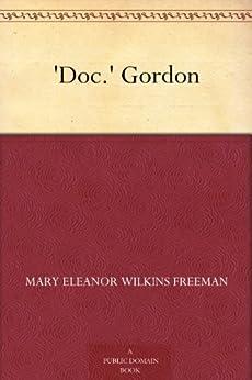 """'Doc.' Gordon (免费公版书) (English Edition)"",作者:[Freeman,Mary Eleanor Wilkins]"