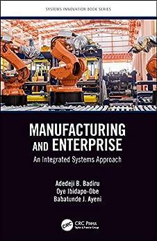 """Manufacturing and Enterprise: An Integrated Systems Approach (Systems Innovation Book Series) (English Edition)"",作者:[Badiru, Adedeji B., Ibidapo-Obe, Oye, Ayeni, Babatunde J.]"