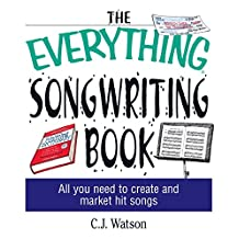 The Everything Songwriting Book: All You Need to Create and Market Hit Songs (Everything®) (English Edition)