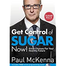 Get Control of Sugar Now!: Great Choices For Your Healthy Future (English Edition)