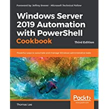 Windows Server 2019 Automation with PowerShell Cookbook: Powerful ways to automate and manage Windows administrative tasks, 3rd Edition (English Edition)