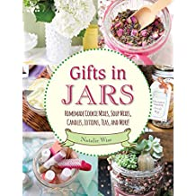 Gifts in Jars: Homemade Cookie Mixes, Soup Mixes, Candles, Lotions, Teas, and More! (English Edition)
