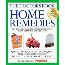 The Doctors Book of Home Remedies: Quick Fixes, Clever Techniques, and Uncommon Cures to Get You Feeling Better Fast (English Edition)