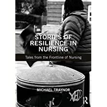 Stories of Resilience in Nursing: Tales from the Frontline of Nursing (English Edition)