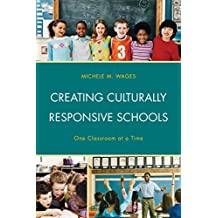 Creating Culturally Responsive Schools: One Classroom at a Time (English Edition)