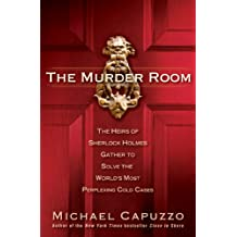 The Murder Room: The Heirs of Sherlock Holmes Gather to Solve the World's Most Perplexing Cold Ca ses (English Edition)