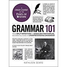 Grammar 101: From Split Infinitives to Dangling Participles, an Essential Guide to Understanding Grammar (Adams 101) (English Edition)