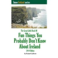 The Great Little Book of Fun Things You Probably Don't Know About Ireland: Unusual Facts, Quotes, News Items, Proverbs and More About the Irish World, Old and New