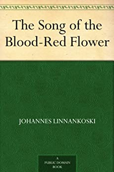 """""""The Song of the Blood-Red Flower (English Edition)"""",作者:[Linnankoski,Johannes]"""