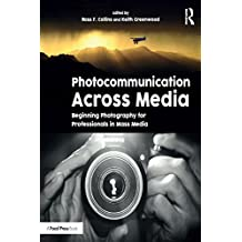 Photocommunication Across Media: Beginning Photography for Professionals in Mass Media (English Edition)