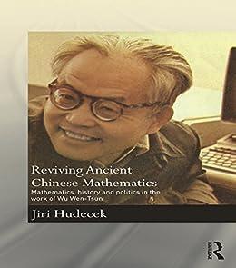 """Reviving Ancient Chinese Mathematics: Mathematics, History and Politics in the Work of Wu Wen-Tsun (Needham Research Institute Series) (English Edition)"",作者:[Hudecek, Jiri]"