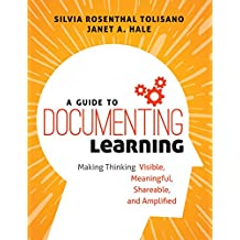 A Guide to Documenting Learning: Making Thinking Visible, Meaningful, Shareable, and Amplified (Corwin Teaching Essentials) (English Edition)