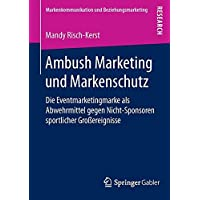 Ambush Marketing und Markenschutz: Die Eventmarketingmarke als Abwehrmittel gegen Nicht-Sponsoren sportlicher Großereignisse