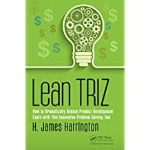 Lean TRIZ: How to Dramatically Reduce Product-Development Costs with This Innovative Problem-Solving Tool (Management Handbooks for Results) (English Edition)