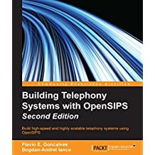 Building Telephony Systems with OpenSIPS - Second Edition (English Edition)