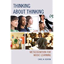 Thinking about Thinking: Metacognition for Music Learning (English Edition)
