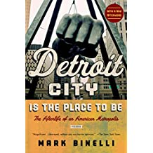 Detroit City Is the Place to Be: The Afterlife of an American Metropolis (English Edition)