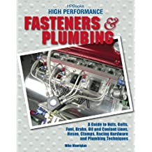 High Performance Fasteners and Plumbing: A Guide to Nuts, Bolts, Fuel, Brake, Oil and Coolant Lines, Hoses, Clamps, Racing Hardware and Plumbing Techniques (English Edition)