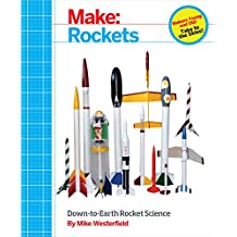 Make: Rockets: Down-to-Earth Rocket Science (English Edition)