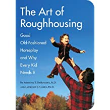 The Art of Roughhousing: Good Old-Fashioned Horseplay and Why Every Kid Needs It (English Edition)