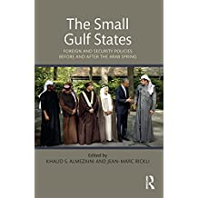 The Small Gulf States: Foreign and Security Policies before and after the Arab Spring (English Edition)