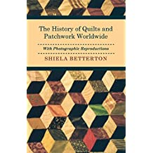 The History of Quilts and Patchwork Worldwide with Photographic Reproductions (English Edition)