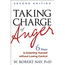 Taking Charge of Anger, Second Edition: Six Steps to Asserting Yourself without Losing Control (English Edition)