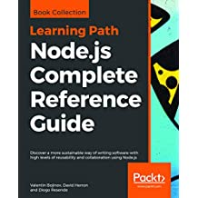 Node.js Complete Reference Guide: Discover a more sustainable way of writing software with high levels of reusability and collaboration using Node.js (English Edition)