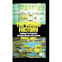 The Visual Factory: Building Participation Through Shared Information (See What's Happening in Your Key Processes--At a Glance, All) (English Edition)