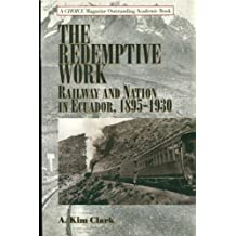 The Redemptive Work: Railway and Nation in Ecuador, 1895-1930 (Latin American Silhouettes) (English Edition)